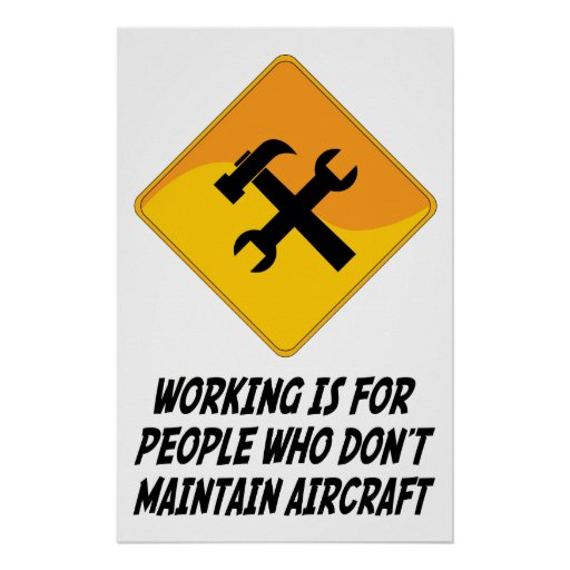 Working Is For People Who Don't Maintain Aircraft Poster