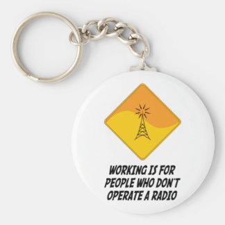 Working Is For People Who Don't Operate a Radio Basic Round Button Key Ring