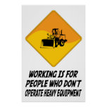 Working Is For People Who Don't Operate Heavy Equi Posters