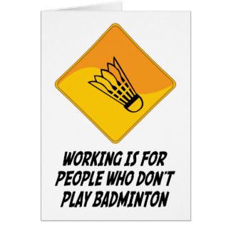 Working Is For People Who Don't Play Badminton Card
