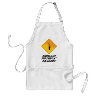 Working Is For People Who Don't Play Saxophone Standard Apron