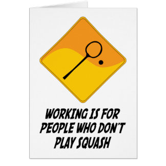 Working Is For People Who Don't Play Squash Card