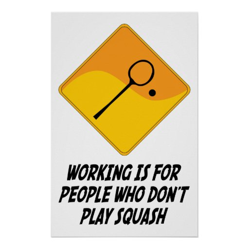 Working Is For People Who Don't Play Squash Poster