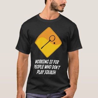 Working Is For People Who Don't Play Squash T-Shirt