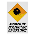 Working Is For People Who Don't Play Table Tennis Poster