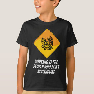 Working Is For People Who Don't Rockhound T-Shirt