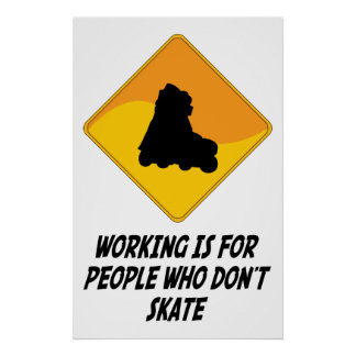 Working Is For People Who Don't Skate Poster