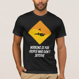 Working Is For People Who Don't Skydive T-Shirt