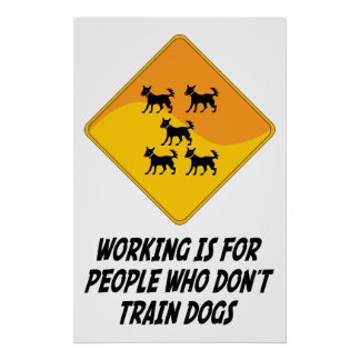 Working Is For People Who Don't Train Dogs Print