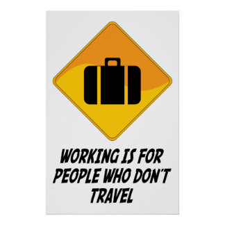 Working Is For People Who Don't Travel Poster