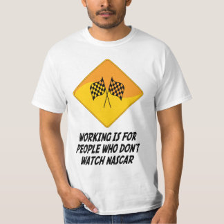 Working Is For People Who Don't Watch NASCAR T-Shirt