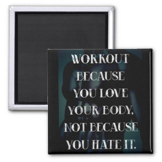 Workout because you love your body... square magnet