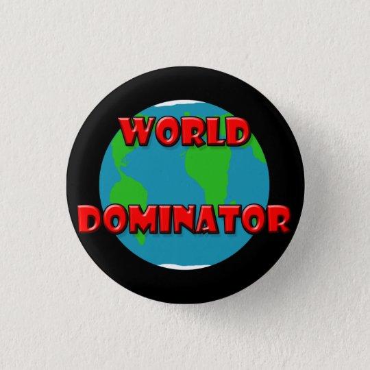 world dominator kopia, i will dominate 3 cm round badge