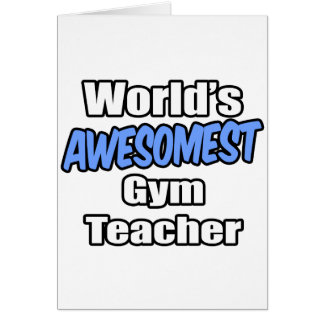 World s Awesomest Gym Teacher Card