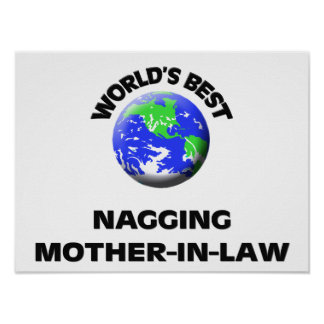 World s Best Nagging Mother-In-Law Posters