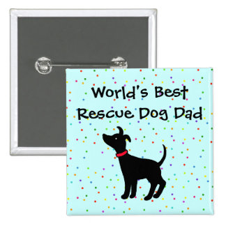 World s Best Rescue Dog Dad Button Shelter Dog Pin