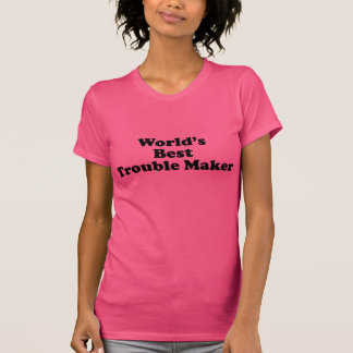 World s Best Trouble Maker T Shirts