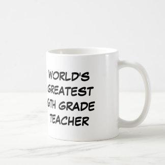 World s Greatest 6th Grade Teacher Mug