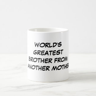 World s Greatest Brother From Another Mother Mug