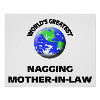 World s Greatest Nagging Mother-In-Law Posters