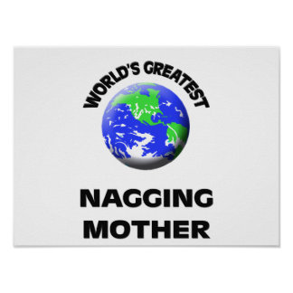 World s Greatest Nagging Mother Posters