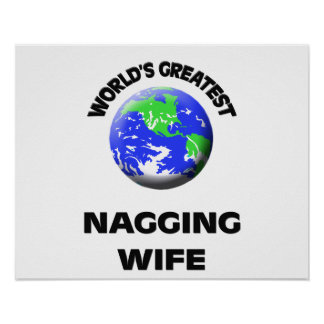 World s Greatest Nagging Wife Posters