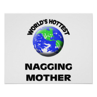 World s Hottest Nagging Mother Posters