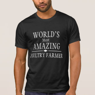 World s most amazing Poultry Farmer T Shirts