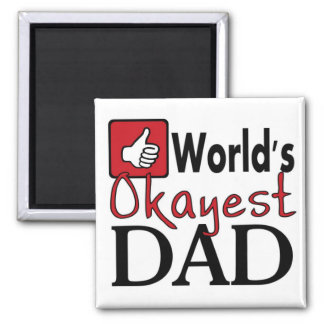 World s okayest dad funny father s day magnet