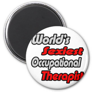 World s Sexiest Occupational Therapist Refrigerator Magnet