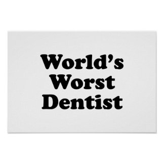 World s Worst Dentist Posters