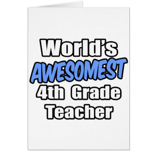 World's Awesomest 4th Grade Teacher Greeting Cards