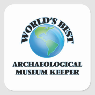 World's Best Archaeological Museum Keeper Square Stickers