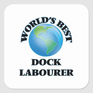 World's Best Dock Labourer Square Sticker