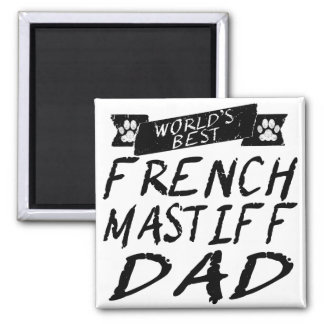 World's Best French Mastiff Dad Square Magnet