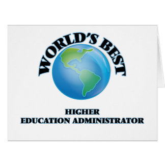 World's Best Higher Education Administrator Greeting Card