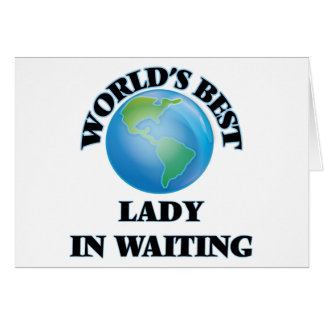 World's Best Lady In Waiting Greeting Cards