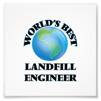 World's Best Landfill Engineer Photographic Print