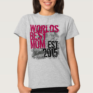 Worlds Best Mom Custom Year Mother's Day New Mom Tshirts