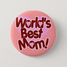 World's BEST Mum! 6 Cm Round Badge