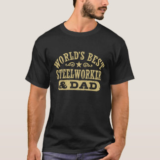World's Best Steelworker And Dad T-Shirt