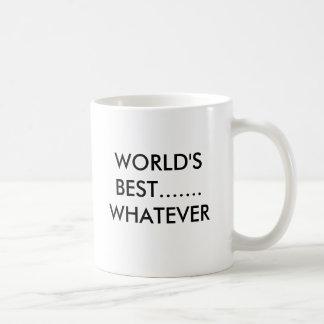 WORLD'S BEST....... WHATEVER COFFEE MUG