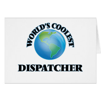 World's coolest Dispatcher Greeting Cards