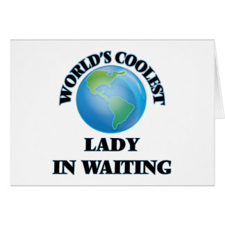 World's coolest Lady In Waiting Card