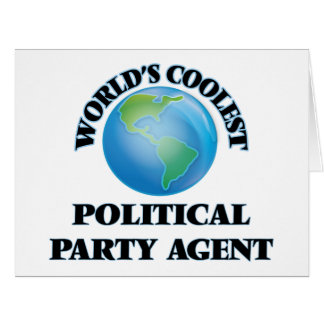 World's coolest Political Party Agent Greeting Cards