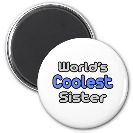 World's Coolest Sister Refrigerator Magnets