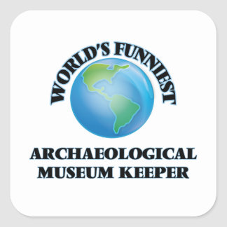 World's Funniest Archaeological Museum Keeper Square Sticker