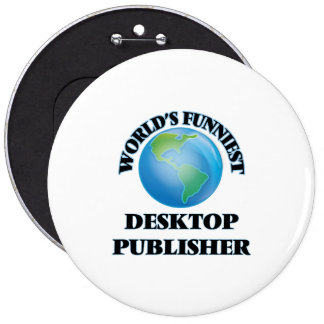 World's Funniest Desktop Publisher 6 Cm Round Badge