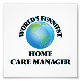 World's Funniest Home Care Manager Art Photo