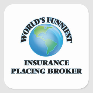 World's Funniest Insurance Placing Broker Square Sticker